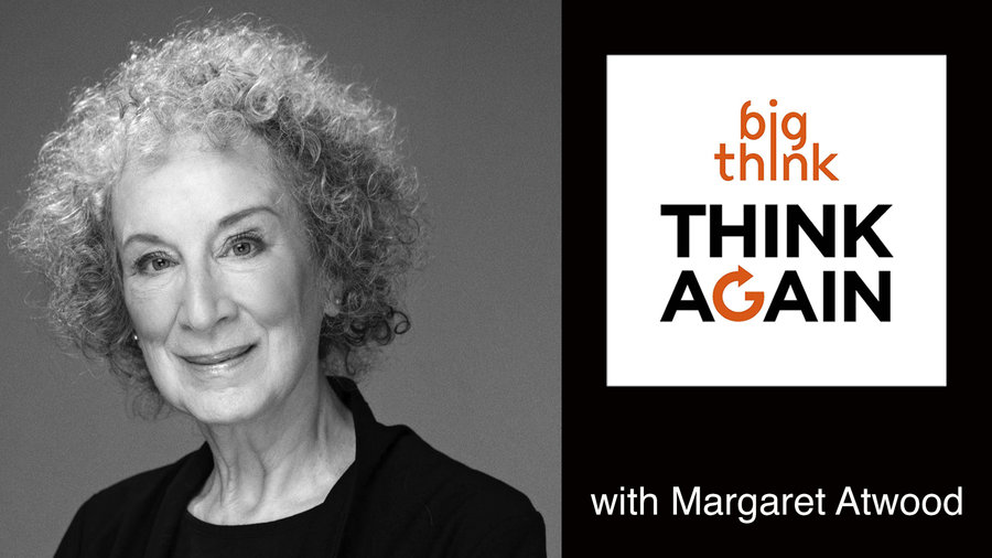Margaret Atwood – The Good, The Bad, and The Stupid – Think Again-a Big  Think Podcast #70 | Big Think